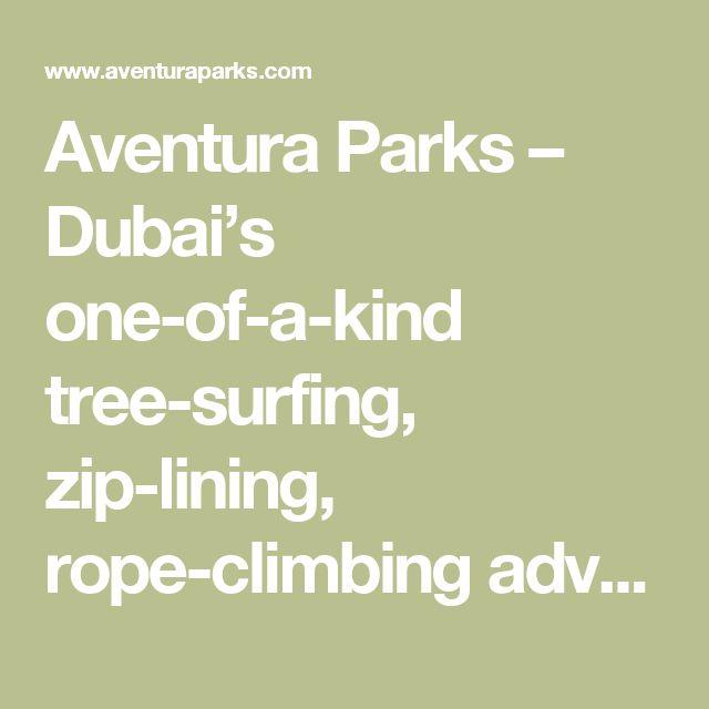 Aventura Parks – Dubai's one-of-a-kind  tree-surfing, zip-lining, rope-climbing adventure