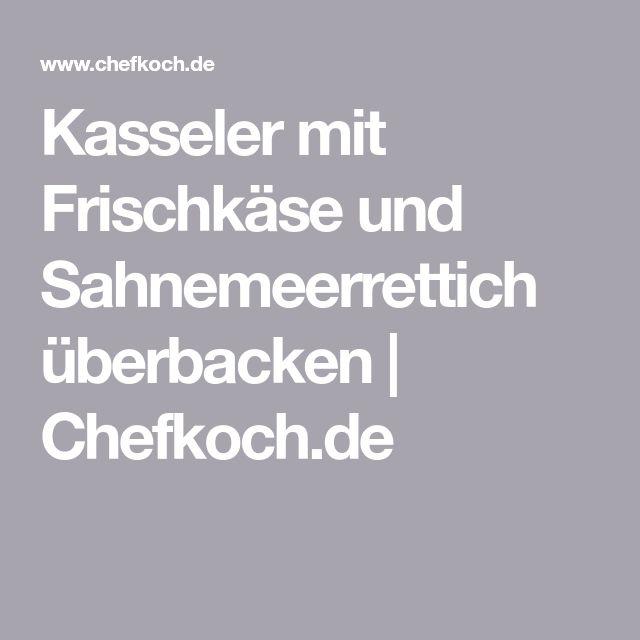 Kasseler mit Frischkäse und Sahnemeerrettich überbacken | Chefkoch.de