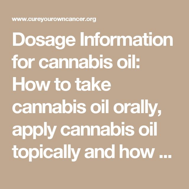 Dosage Information for cannabis oil: How to take cannabis oil orally,  apply cannabis oil topically and how to make & take cannabis oil suppositories  - www.CureYourOwnCancer.org
