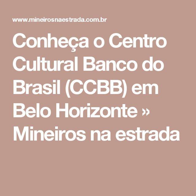 Conheça o Centro Cultural Banco do Brasil (CCBB) em Belo Horizonte » Mineiros na estrada