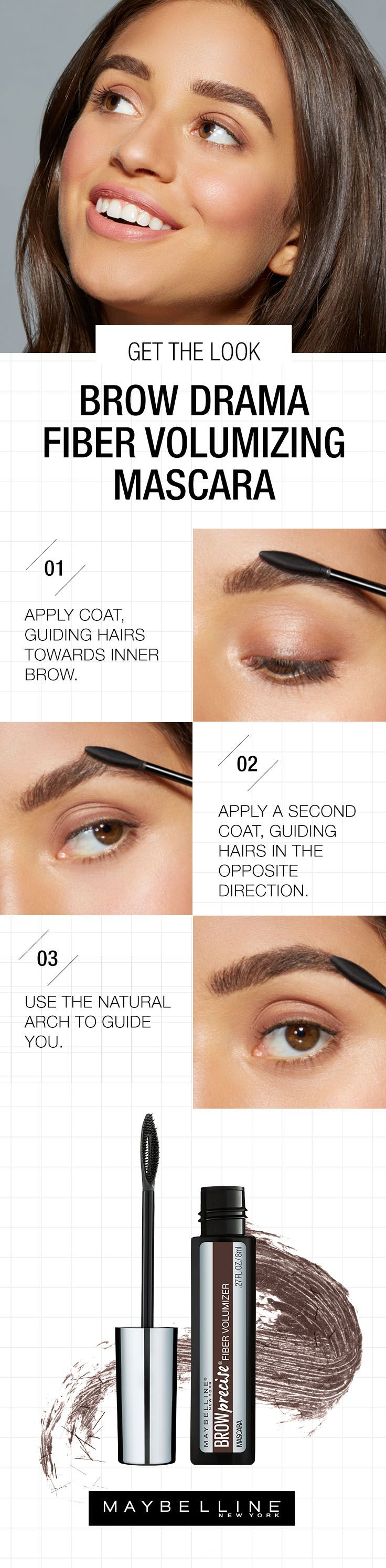 Build thick, lush arches with Maybelline's Brow Drama Fiber Volumizing Mascara. It's easy with this step by step eyebrow tutorial. Work outward and towards the tail. Instantly, the hair-like fibers will adhere to your own brows, creating a three-dimensional wow effect. Step 1: Lightly brush onto brows with even strokes towards inner brow. Step 2. Apply second coat, guiding hairs in the opposite direction. Step 3: Use the natural arch to guide you.