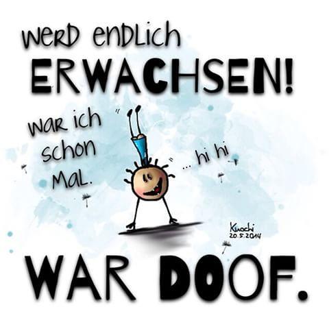 WERD ENDLICH ERWACHSEN !!! War ich schonmal. WAR #DOOF !!! Ich bleib so wie ich bin...✌️#sketch #sketchclub #art #painting #künstler #knochiart #spruch #sprüche #sprüche4you and #me nimm das #Leben nicht so ernst
