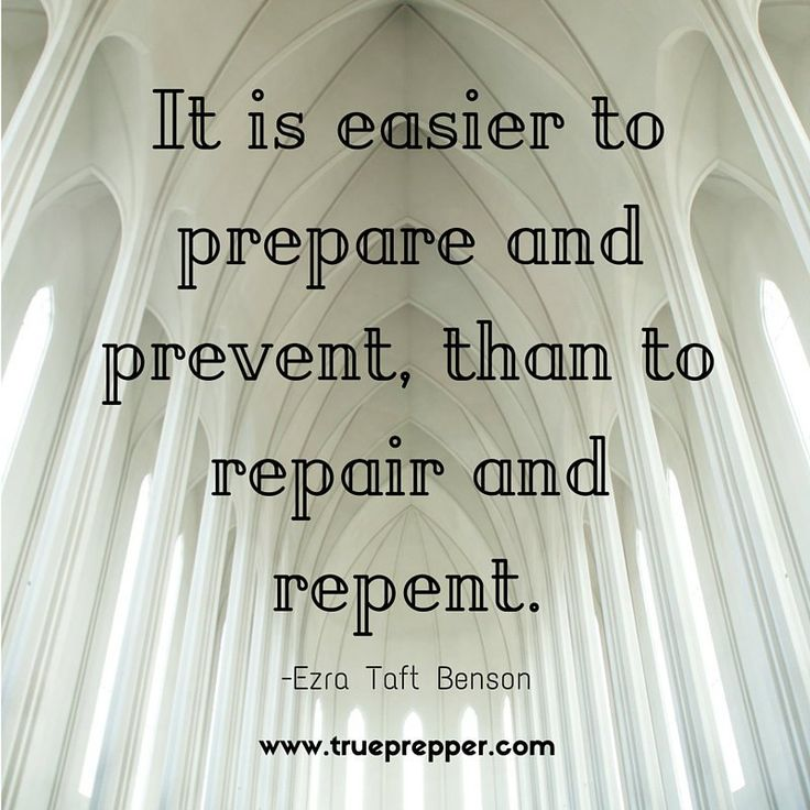 It is easier to prepare and prevent, than to repair and repent.
