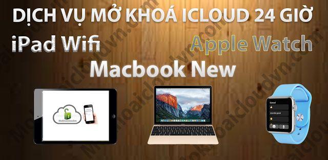 Phá khoá iCloud Macbook Air mới, Mở khoá iCloud Macbook vĩnh viễn trực tiếp từ…