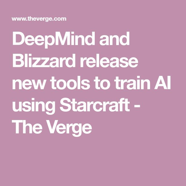 DeepMind and Blizzard release new tools to train AI using Starcraft - The Verge