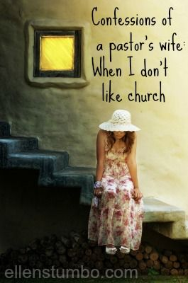 I have a confession to make, I am a pastor's wife and sometimes I don't like church. Can you relate? More here http://www.ellenstumbo.com/confessions-pastors-wife-when-i-dont-like-church/