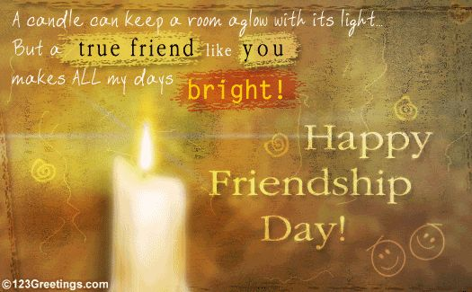 A candle can keep a room glow with its light but a True Friend like You makes All my days Bright ! happy friendship day wallpapers images quotes wishes sms messages elegance and style