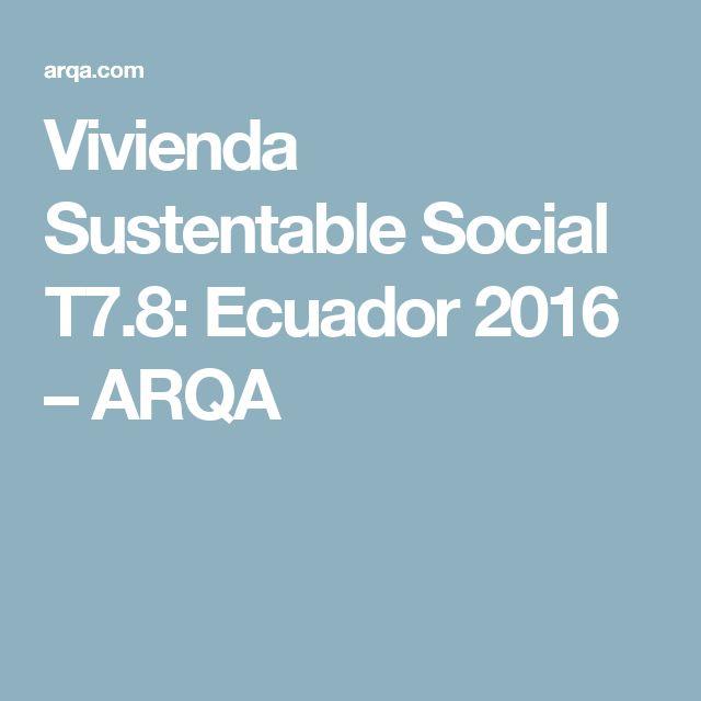 Vivienda Sustentable Social T7.8: Ecuador 2016 – ARQA