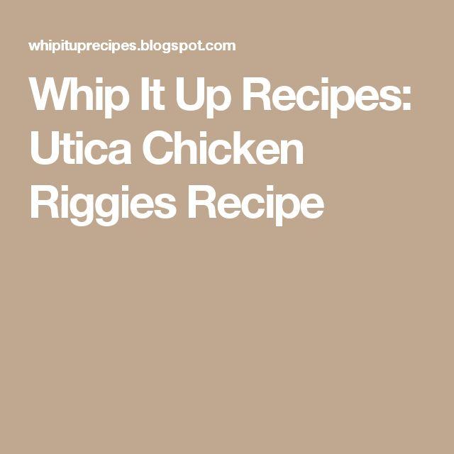 Whip It Up Recipes: Utica Chicken Riggies Recipe