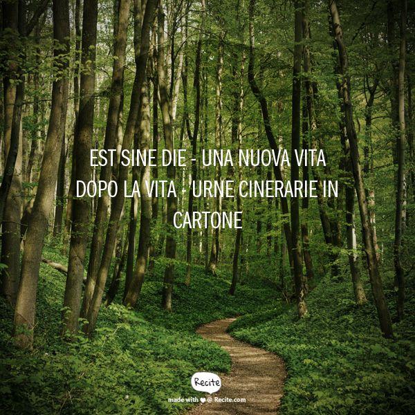 Est Sine Die -                Una nuova vita dopo la vita -  urne cinerarie in cartone - Quote From Recite.com #RECITE #QUOTE