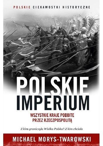 Okładka książki Polskie Imperium. Wszystkie kraje podbite przez Rzeczpospolitą