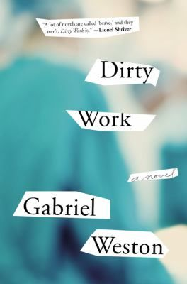 NEW FICTION WESTON - Dirty Work by Gabriel Weston - A thoughtful exploration of how performing a somewhat controversial procedure has shaped a London doctor.