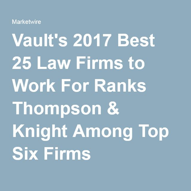 Vault's 2017 Best 25 Law Firms to Work For Ranks Thompson & Knight Among Top Six Firms