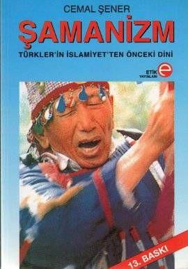 Cemal Şener - Şamanizm: Türkler'in İslamiyet'ten Önceki Dini