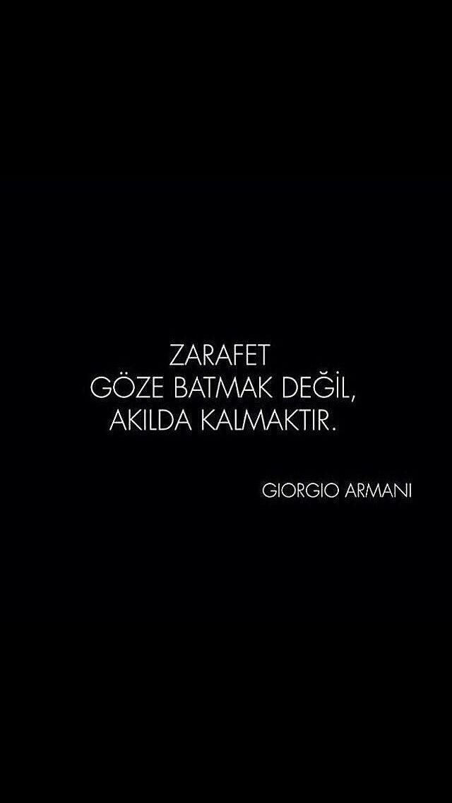 Zarafet göze batmak değil akılda kalmaktır.   - Giorgio Armani... doğru demiş elin gâvuru :)