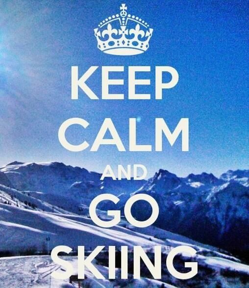 Keep calm and go skiing! Please!!