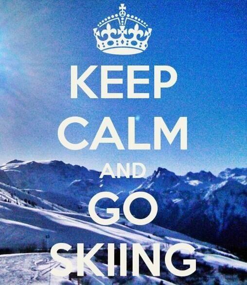 Keep calm and go skiing! Please!!