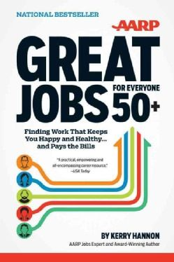 Great Jobs for Everyone 50+: Finding Work That Keeps You Happy and Healthy... and Pays the Bills (Paperback) - 14176371 - Overstock.com Shopping - Great Deals on Careers