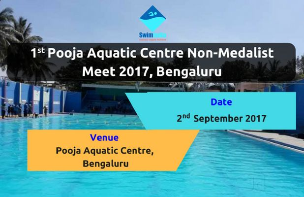 Non-Medalist Meet! The 1st Pooja Aquatic Centre Non-Medalist Meet, Bengaluru is scheduled to be held on 2nd September 2017 Know more @ #SwimIndia