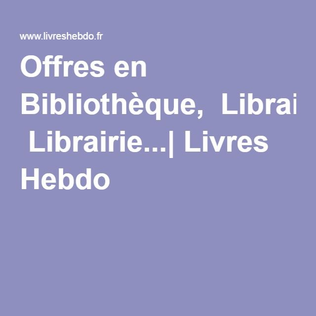 Offres en Bibliothèque, Librairie...| Livres Hebdo