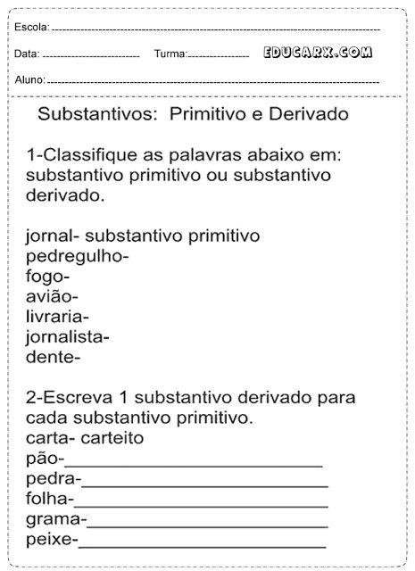 Classifique as palavras em: Substantivo primitivo ou substantivo derivado