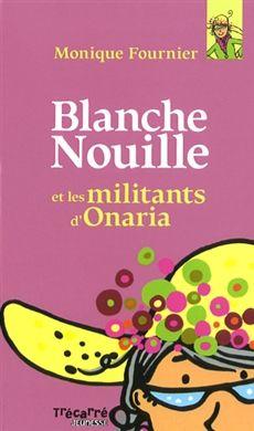 BLANCHE NOUILLE ET LES MILITANTS D'ONARIA - Tome 1  Par l'auteureMonique Fournier