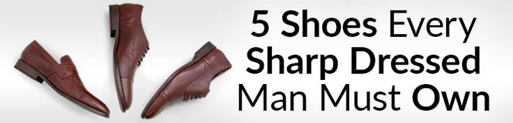 First 5 Shoes To Buy If I Rebuilt My Wardrobe | Top Five Dress Shoes For Sharp Dressed Men | Best Dress Shoe Styles
