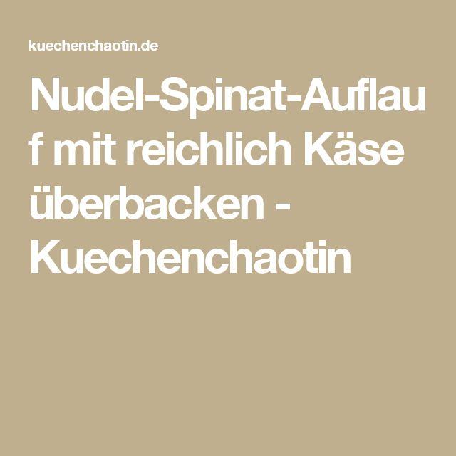 Nudel-Spinat-Auflauf mit reichlich Käse überbacken - Kuechenchaotin
