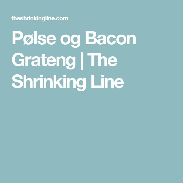Pølse og Bacon Grateng | The Shrinking Line