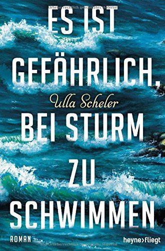 Es ist gefährlich, bei Sturm zu schwimmen: Roman von Ulla...…