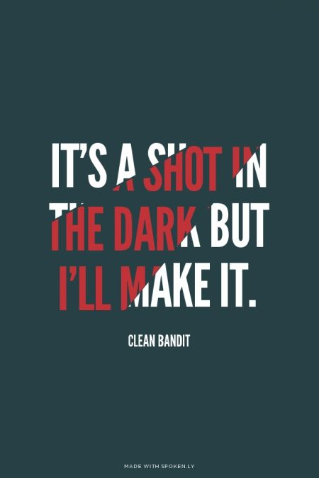 It's a shot in the dark but I'll make it. - Clean Bandit | Kezia made this with Spoken.ly