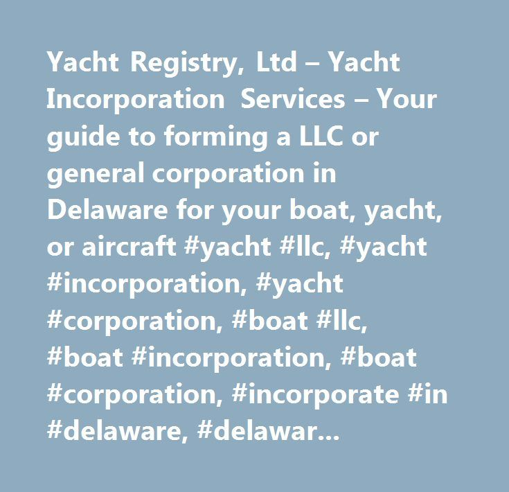 Yacht Registry, Ltd – Yacht Incorporation Services – Your guide to forming a LLC or general corporation in Delaware for your boat, yacht, or aircraft #yacht #llc, #yacht #incorporation, #yacht #corporation, #boat #llc, #boat #incorporation, #boat #corporation, #incorporate #in #delaware, #delaware #incorporation #service, #forming #limited #liability #company, #delaware #company #incorporation #service, #delaware #limited #liability #company #formation, #llc #formation #delaware, #delaware…