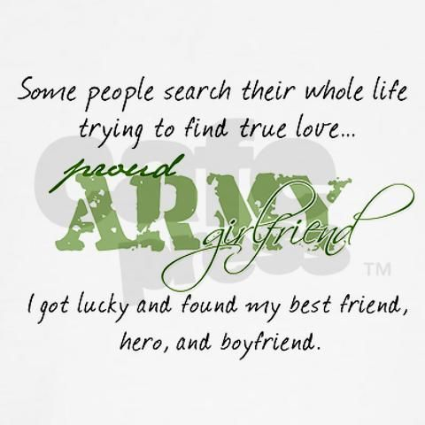 For the Army girlfriends out there, hold on to your hero tight. God Bless our Troops.