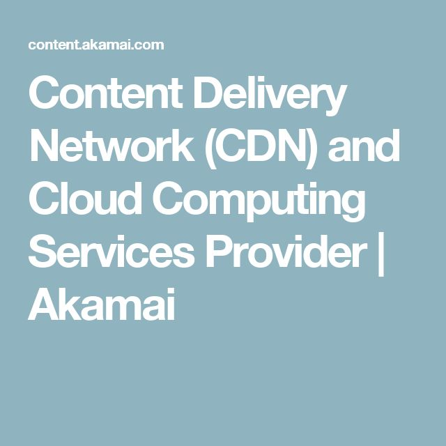 Content Delivery Network (CDN) and Cloud Computing Services Provider   Akamai