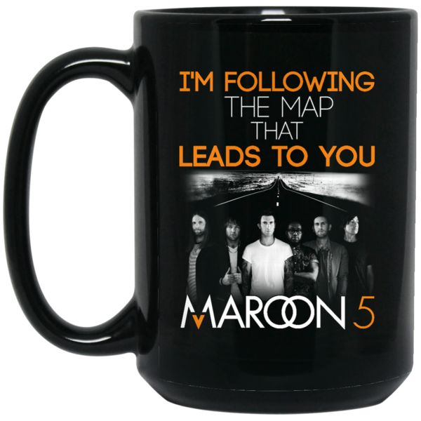 Maroon 5 Mug I'm Following The Map That Leads To You Coffee Mug Tea Mug Maroon 5 Mug I'm Following The Map That Leads To You Coffee Mug Tea Mug Perfect Quality