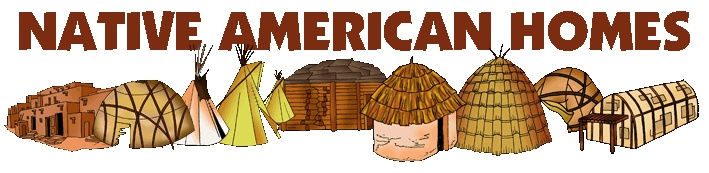Native American Homes- Child friendly language to describe each home style.