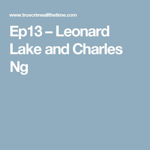 Ep13 – Leonard Lake and Charles Ng