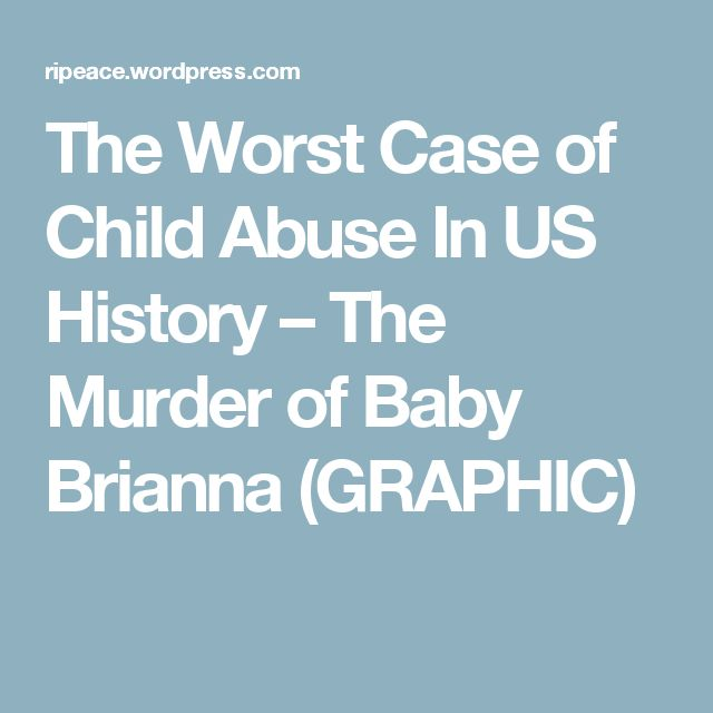 The Worst Case of Child Abuse In US History – The Murder of Baby Brianna (GRAPHIC)