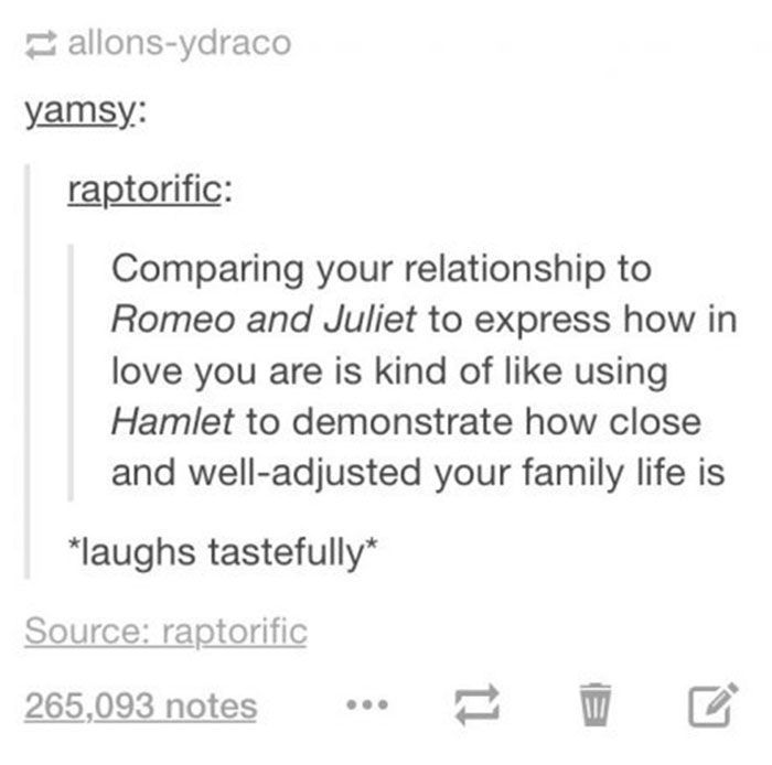 Comparing your relationship to Romeo and Juliet to express how in love you are is kind of like using Hamlet to demonstrate how close and well-adjusted your family life is.