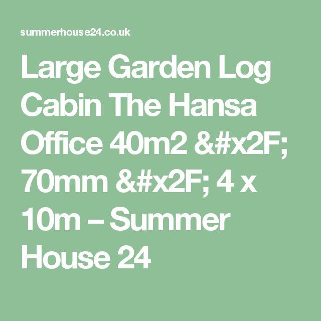 Large Garden Log Cabin The Hansa Office 40m2 / 70mm / 4 x 10m – Summer House 24