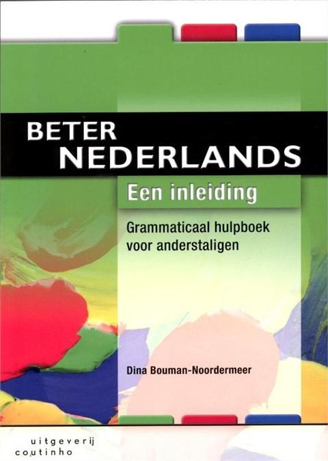 Dina Bouman-Noordermeer. Beter Nederlands: Grammaticaal hulpboek voor anderstaligen. Een inleiding. Plaats: 485.11 (NT2).