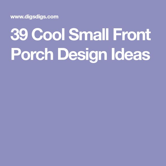 39 Cool Small Front Porch Design Ideas: Best 25+ Small Front Porches Ideas On Pinterest