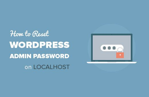 Do you want to reset WordPress admin password on localhost? In this tutorial we will show you how to easily reset WordPress admin password on localhost.