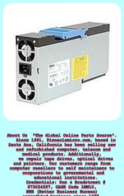 "About Us  ""The Global Online Parts Source"".    Since 1991, Pinnaclemicro.com, based in Santa Ana, California has been selling new and refurbished computer, telecom and medical products. Additionally,     we repair tape drives, optical drives and printers. Our customers range from computer resellers to self maintainers to corporations to governmental and    educational institutions.       Credentials: Dun & Bradstreet # 873034557, CAGE Code 1MW10, BBB (Better Business Bureau) accredited…"