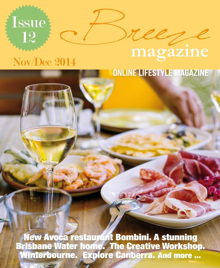 Breeze Magazine Central Coast Issue 12  We have a bit of a foodie feel to this issue which includes our first edition of Tastes of the Coast - a dedicated section with some great choices and info on dining locally. We also visit new Avoca restaurant Bombini, a beautiful home overlooking Brisbane Water and The Creative Workshop - a new arts initiative on the Coast.