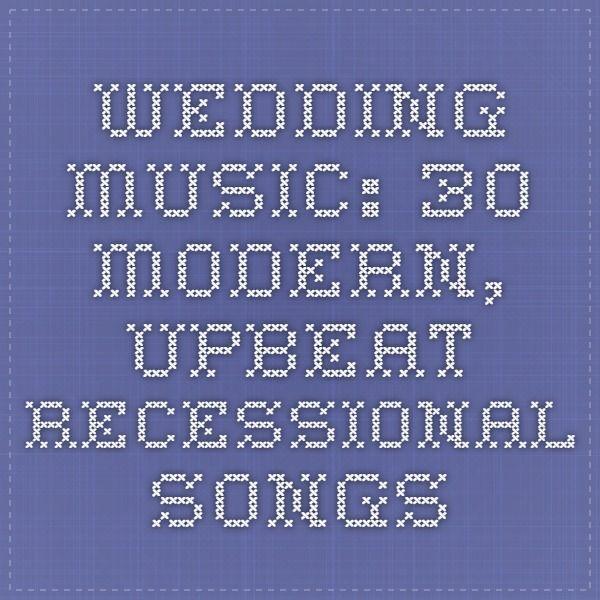 Wedding Music 30 Modern Upbeat Recessional Songs
