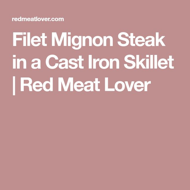 Filet Mignon Steak in a Cast Iron Skillet | Red Meat Lover