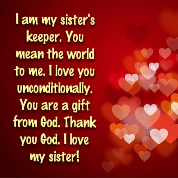 I Am My Sister's Keeper. You Mean The World To Me. I Love