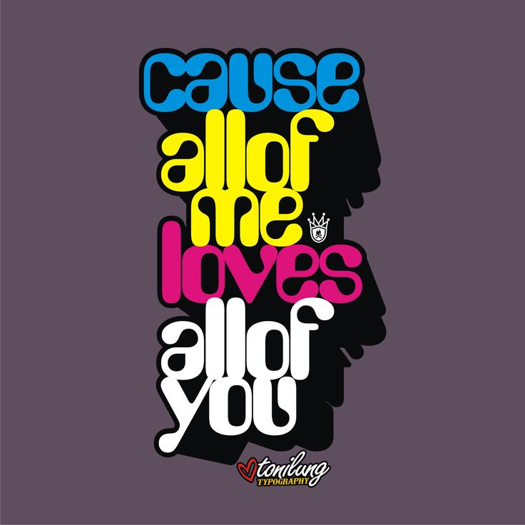 typography by tonilung all of me loves all of you