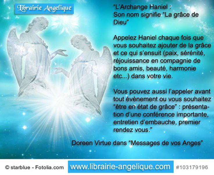"""""""L'Archange Haniel : Son nom signifie """"La grâce de Dieu""""  Appelez Haniel chaque fois que vous souhaitez ajouter de la grâce et ce qui s'ensuit (paix, sérénité, réjouissance en compagnie de bons amis, beauté, harmonie etc...) dans votre vie.  Vous pouvez aussi l'appeler avant tout évènement ou vous souhaitez """"être en état de grâce""""  Doreen Virtue dans """"Messages de vos Anges""""  http://www.librairie-angelique.com/messages-de-vos-anges-par-doreen-virtue/"""